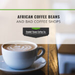 African Coffee Beans and Bad Coffee Shops
